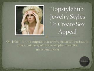 Topstylehub jewelery styles to create sex appeal