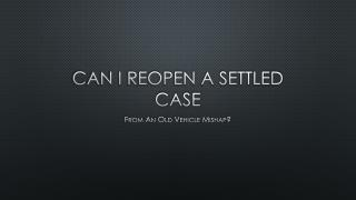 Is A Old Lawsuit Regarding A Car Accident Able To Be Reopened