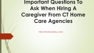 Important Questions To Ask When Hiring A Caregiver From CT Home Care Agencies