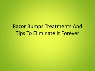 Razor Bumps Treatments And Tips To Eliminate It Forever