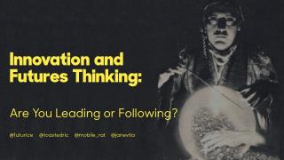 Innovation and Futures Thinking - Are you Leading or Following?