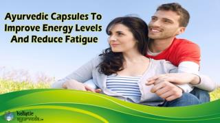 Ayurvedic Capsules To Improve Energy Levels And Reduce Fatigue Naturally