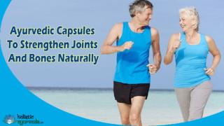 Ayurvedic Capsules To Strengthen Joints And Bones Naturally