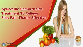 Ayurvedic Hemorrhoids Treatment To Relieve Piles Pain That Is Effective