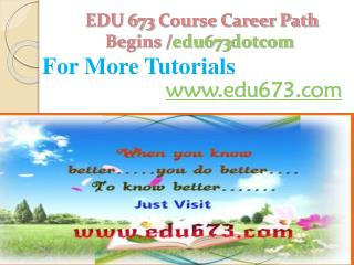 EDU 673 Course Career Path Begins /edu673dotcom
