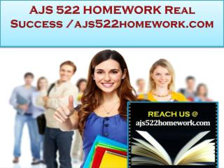 AJS 522 HOMEWORK Real Success / ajs522homework.com