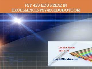 PSY 420 EDU Pride In Excellence/psy420edudotcom