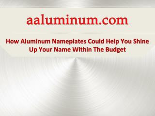 How Aluminum Nameplates could help you Shine up your Name within the Budget