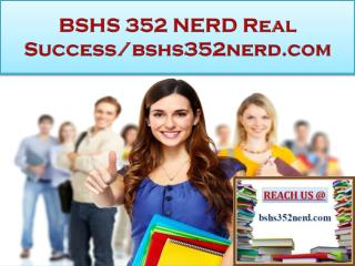 BSHS 352 NERD Real Success/bshs352nerd.com
