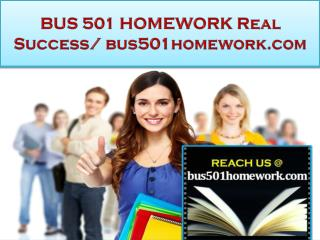 BUS 501 HOMEWORK Real Success / bus501homework.com