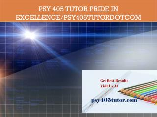 PSY 405 TUTOR Pride In Excellence/psy405tutordotcom