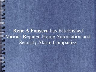 Rene A Fonseca has Established Various Reputed Home Automation and Security Alarm Companies