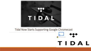 Chromecast Pc Download Toll Free 1-855-293-0942 Tidal Now Starts Supporting Google Chromecast