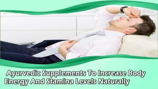 Ayurvedic Supplements To Increase Body Energy And Stamina Levels Naturally