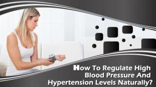 How To Regulate High Blood Pressure And Hypertension Levels Naturally?