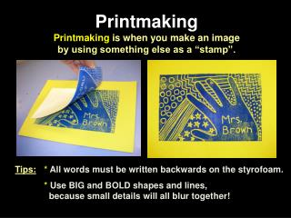 Printmaking Printmaking is when you make an image by using something else as a  stamp .