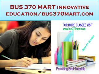 BUS 370 MART innovative education-bus370mart.com