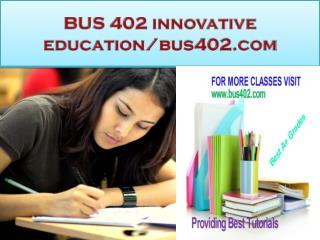 BUS 402 innovative education-bus402.com