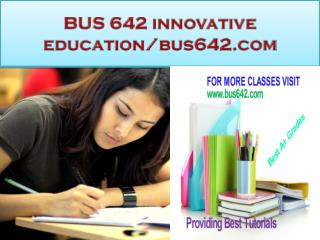 BUS 642 innovative education-bus642.com