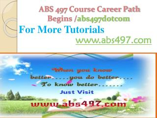 ABS 497 Course Career Path Begins /abs497dotcom