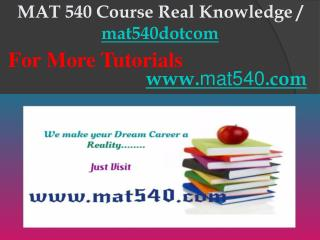 MAT 540 Course Real Knowledge / mat540dotcom