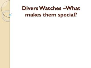 Divers Watches –What makes them special?