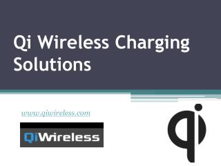 Qi Wireless Charging Solutions - www.qiwireless.com