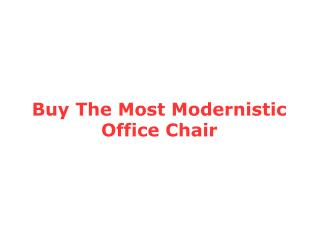 Buy The Most Modernistic Office Chair