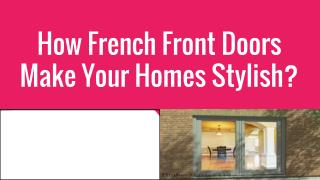 How French Front Doors Make Your Homes Stylish?