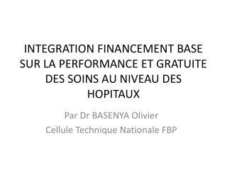 INTEGRATION FINANCEMENT BASE SUR LA PERFORMANCE ET GRATUITE DES SOINS AU NIVEAU DES HOPITAUX