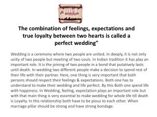 The combination of feelings, expectations and true loyalty between two hearts is called a perfect wedding