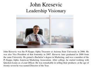 John Kresevic -  Leadership Visionary