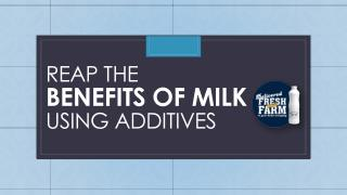 Reap the benefits of milk using additives.