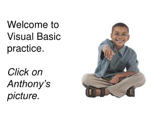 Welcome to Visual Basic practice.  Click on Anthony s picture.