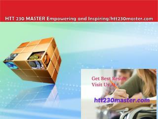 HTT 230 MASTER Empowering and Inspiring/htt230master.com