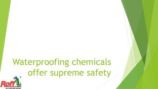 Waterproofing chemicals offer supreme safety