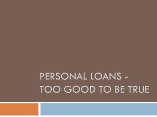 Personal Loans - Too Good to Be True