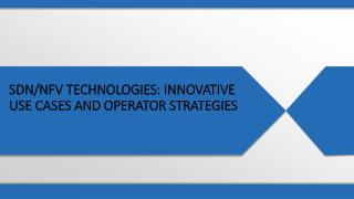 SDN/NFV Technologies: Innovative Use Cases and Operator Strategies