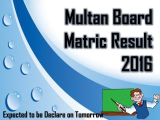 Multan Board SSC Result 2016 is expectd to declare on 20th July
