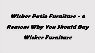 6 Reasons Why You Should Buy Wicker Patio  Furniture - Wicker Paradise