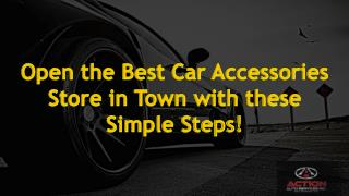 Open the Best Car Accessories Store in Town with these Simple Steps!