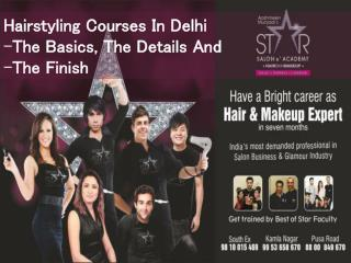 Hairstyling Courses In Delhi - The Basics, The Details And The Finish