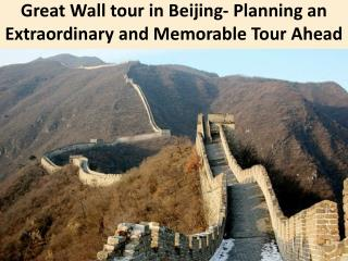 Great Wall tour in Beijing- Planning an Extraordinary and Memorable Tour Ahead