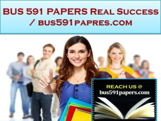 BUS 591 PAPERS Real Success /bus591papres.com