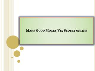 Make Good Money Via Sbobet online
