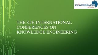 The 8th international conferences on knowledge engineering