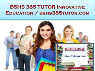 BSHS 385 TUTOR Innovative Education / bshs385tutor.com