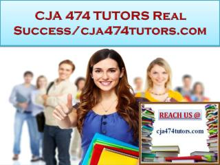 CJA 474 TUTORS Real Success/cja474tutors.com