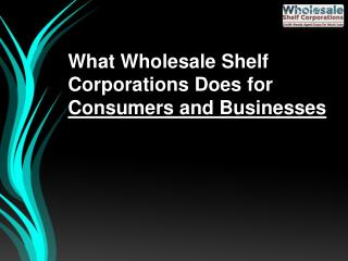 What Wholesale Shelf Corporations Does for Consumers and Businesses