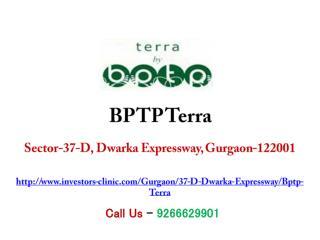 BPTP Terra Sec 37 D Dwarka Expressway Gurgaon � Investors Clinic